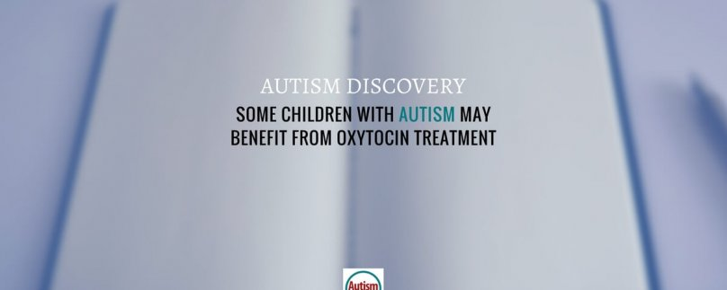 Autism Discovery: Some Children with Autism May Benefit from Oxytocin Treatment