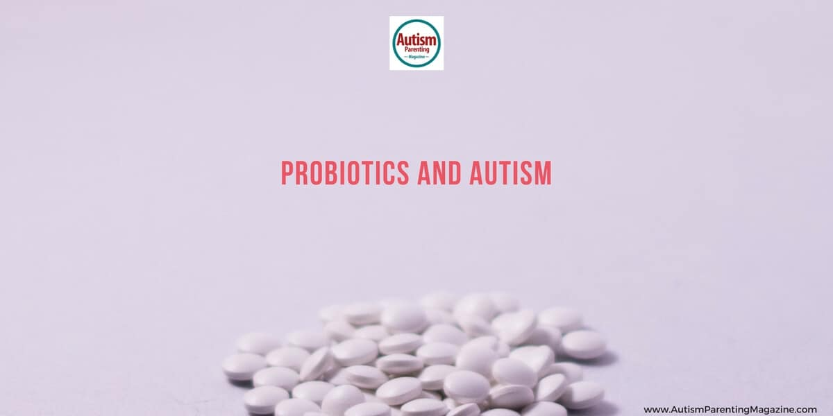 Probiotics and Autism - Autism Parenting Magazine