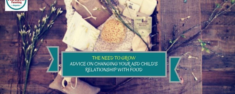 The Need to Grow – Advice on Changing your ASD Child's Relationship with Food