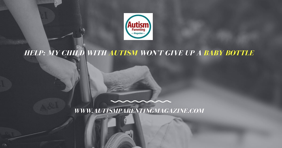 HELP: My Child with Autism Won't Give Up a Baby Bottle http://www.autismparentingmagazine.com/my-child-wont-give-up-baby-bottle/