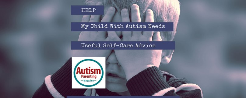 HELP: My Child With Autism Needs Useful Self-Care Advice