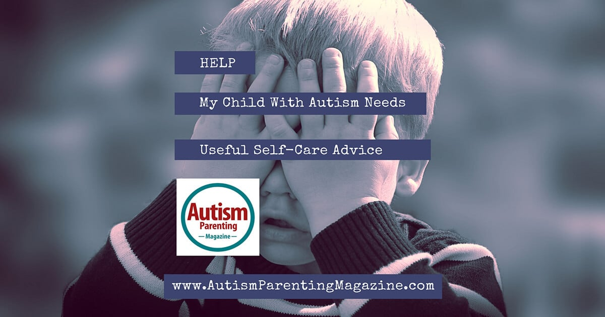 HELP: My Child With Autism Needs Useful Self-Care Advice https://www.autismparentingmagazine.com/my-child-needs-useful-self-care-advice