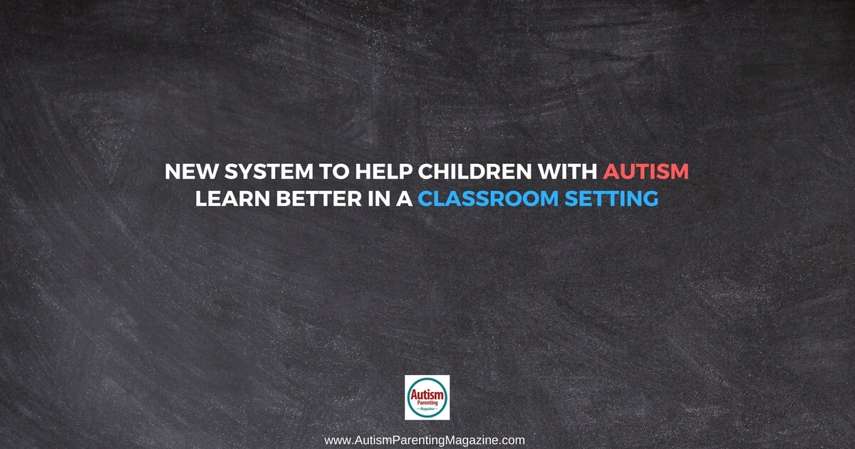 New System to Help Children with Autism Learn Better in a Classroom Setting https://www.autismparentingmagazine.com/new-system-classroom-setting-for-autism