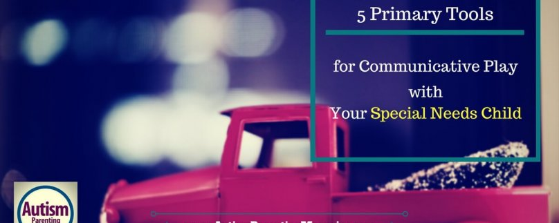 5 Primary Tools for Communicative Play with Your Special Needs Child