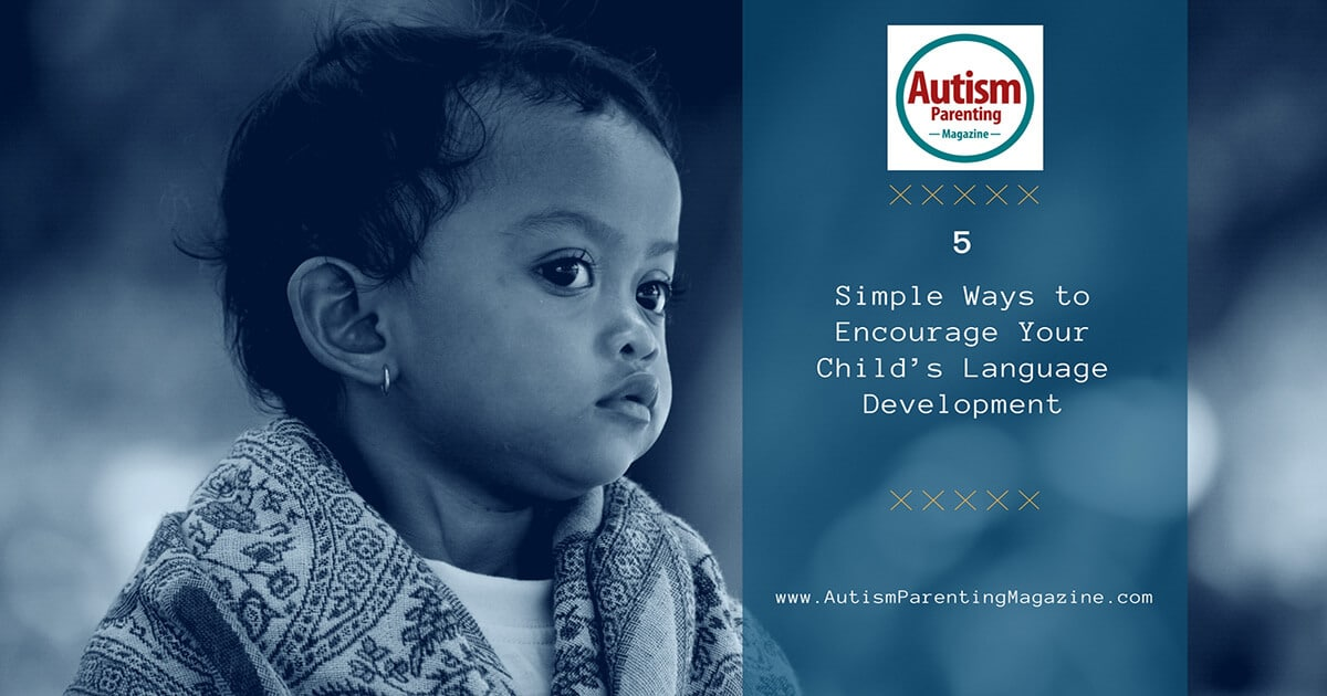5 Simple Ways to Encourage Your Child's Language Development https://www.autismparentingmagazine.com/simple-ways-to-encourage-childs-language-development