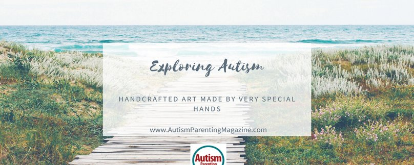 Exploring Autism: Handcrafted Art Made by Very Special Hands