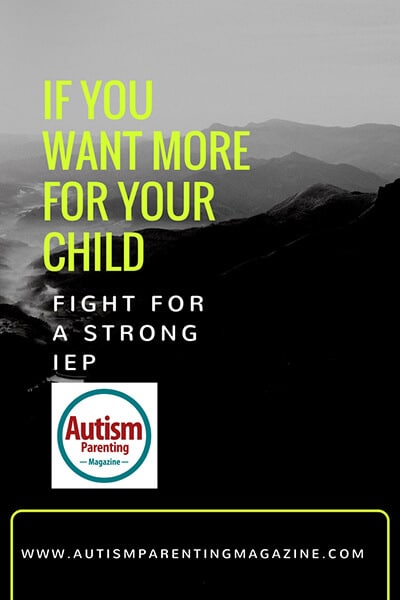 If You Want More for Your Child - Fight for a Strong IEP https://www.autismparentingmagazine.com/fight-for-a-strong-iep/
