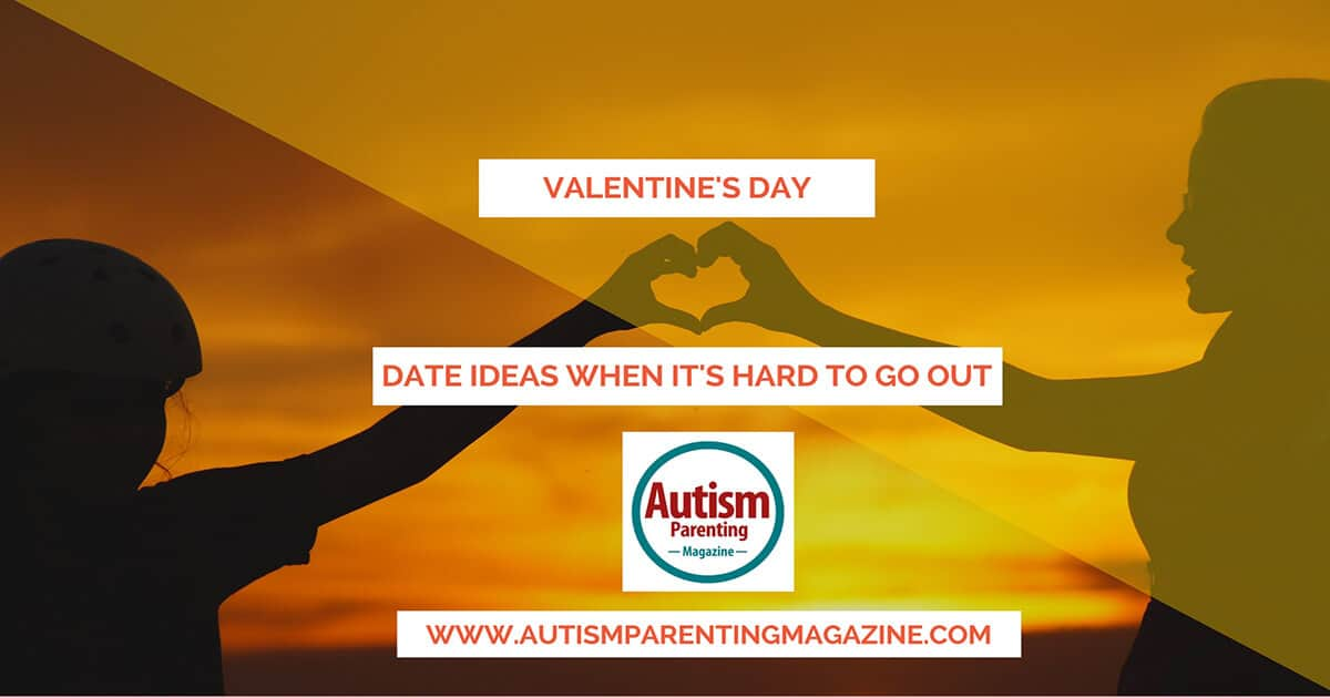 Valentine's Day Date Ideas When It's Hard to Go Out https://www.autismparentingmagazine.com/valentines-day-date-ideas/