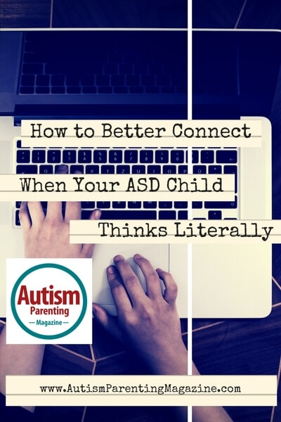 How to Better Connect When Your ASD Child Thinks Literally http://www.autismparentingmagazine.com/better-connect-when-asd-child-thinks-literally