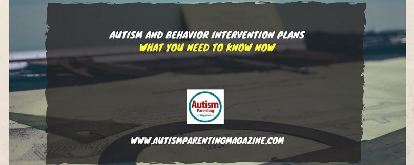 Autism And Behavior Intervention Plans: What You Need to Know Now