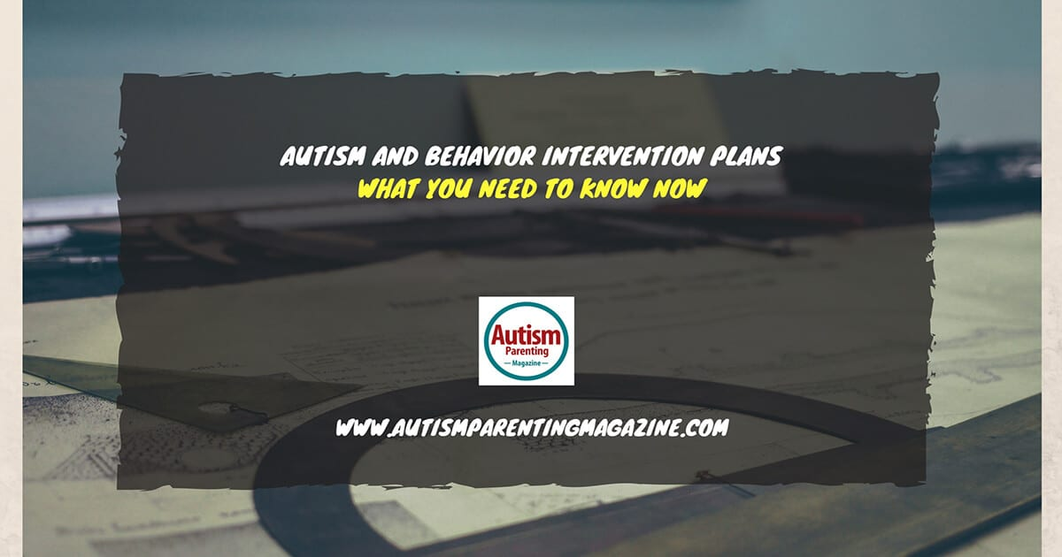 Autism And Behavior Intervention Plans: What You Need to Know Now https://www.autismparentingmagazine.com/autism-and-behavior-intervention-plans