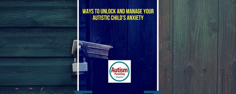 Ways to Unlock and Manage Your Autistic Child's Anxiety