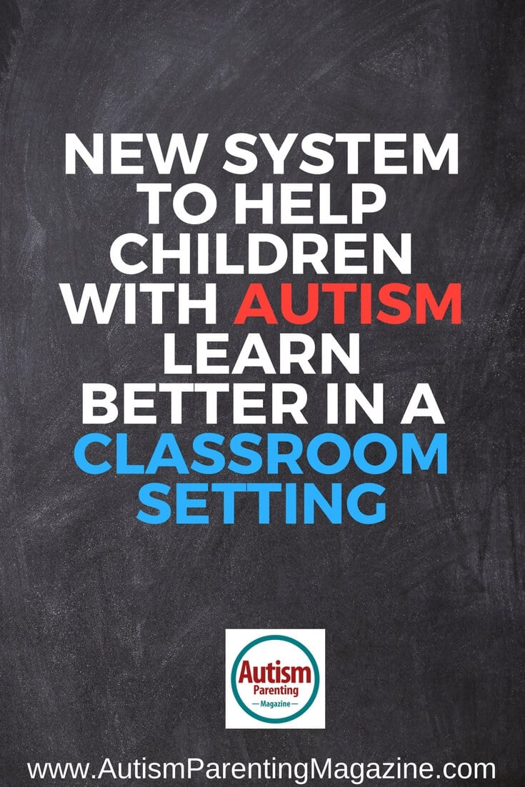 New System to Help Children with Autism Learn Better in a Classroom Setting http://www.autismparentingmagazine.com/new-system-classroom-setting-for-autism