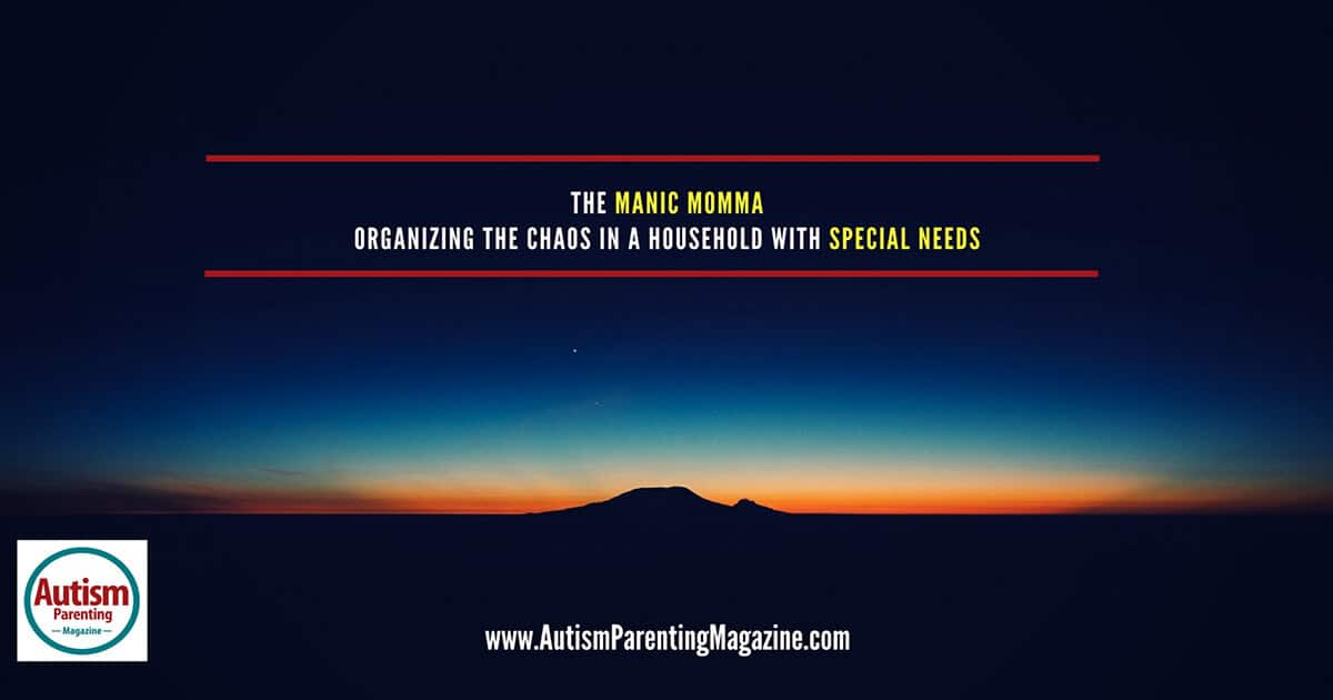 The Manic Momma - Organizing the Chaos in a Household with Special Needs https://www.autismparentingmagazine.com/organizing-household-with-special-needs