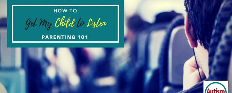 How to Get My Child to Listen – Parenting 101