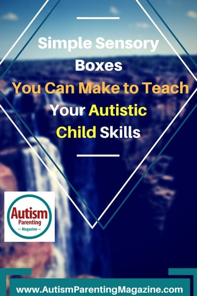Simple Sensory Boxes You Can Make to Teach Your Autistic Child Skills http://www.autismparentingmagazine.com/sensory-boxes-to-teach-your-autistic-child-skills