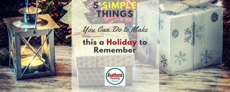 5 Simple Things You Can Do to Make this a Holiday to Remember