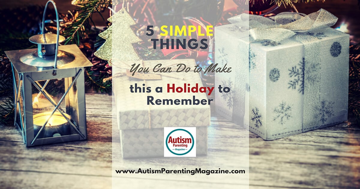 5 Simple Things You Can Do to Make this a Holiday to Remember http://www.autismparentingmagazine.com/simple-things-to-make-a-holiday-to-remember