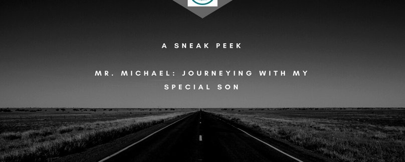 A Sneak Peek…Mr. Michael: Journeying with My Special Son