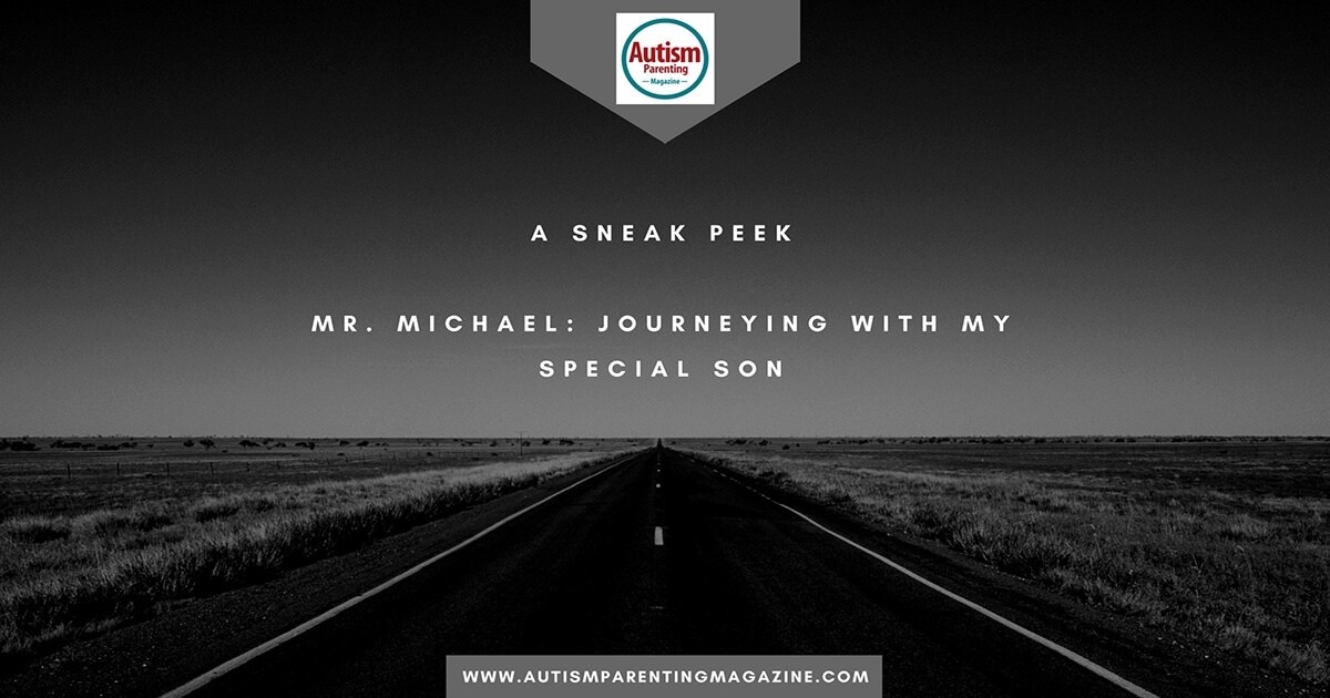 A Sneak Peek...Mr. Michael: Journeying with My Special Son https://www.autismparentingmagazine.com/journeying-with-my-special-son/