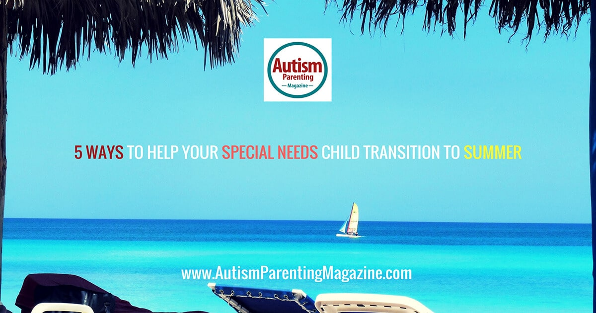 5 Ways to Help Your Special Needs Child Transition to Summer http://www.autismparentingmagazine.com/ways-to-help-special-needs-child-transition-to-summer