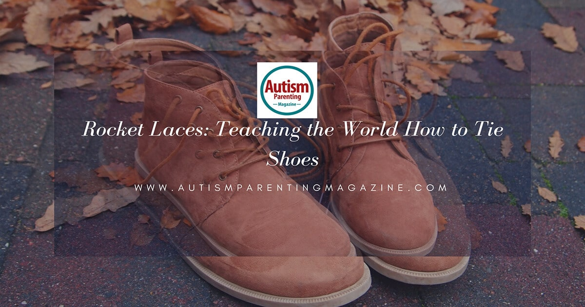 Rocket Laces: Teaching the World How to Tie Shoes http://www.autismparentingmagazine.com/teaching-the-world-to-tie-shoes/
