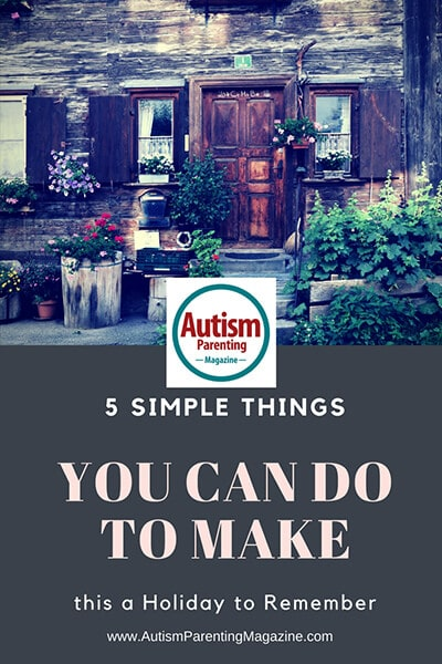 5 Simple Things You Can Do to Make this a Holiday to Remember https://www.autismparentingmagazine.com/simple-things-to-make-a-holiday-to-remember