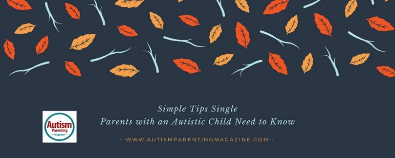 Simple Tips Single-Parents with an Autistic Child Need to Know