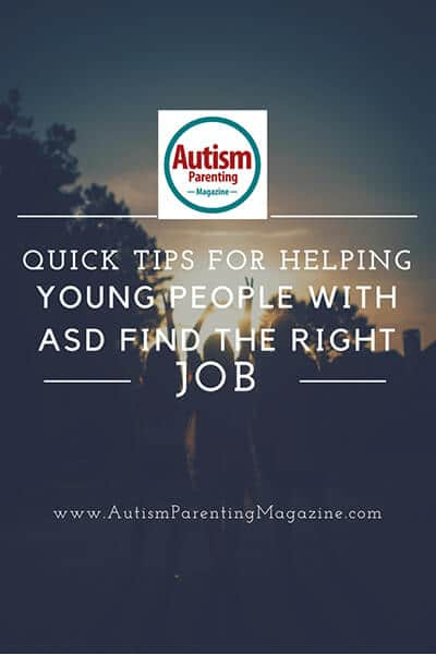 Quick Tips for Helping Young People with ASD Find the Right Job https://www.autismparentingmagazine.com/tips-helping-young-people-find-the-right-job