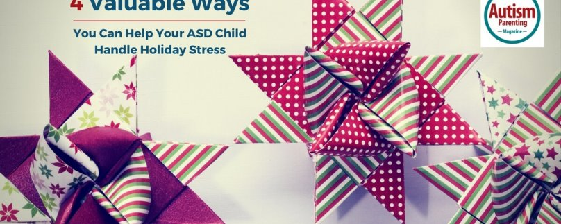 4 Valuable Ways You Can Help Your ASD Child Handle Holiday Stress