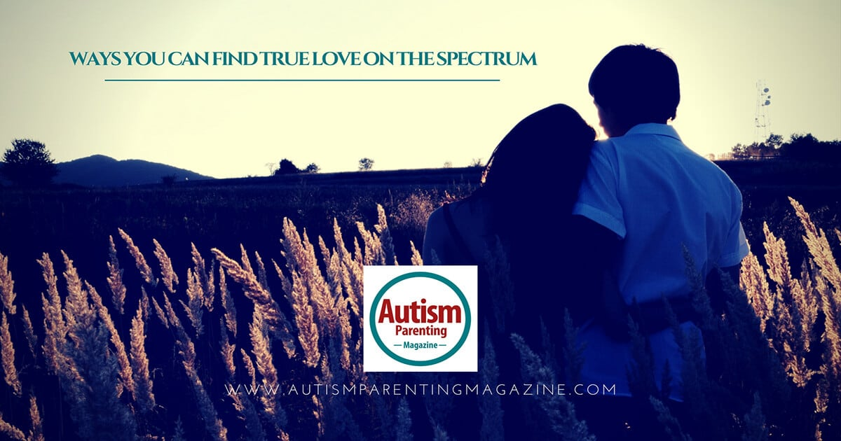 Ways You Can Find True Love on the Spectrum http://www.autismparentingmagazine.com/ways-to-find-true-love-on-spectrum/