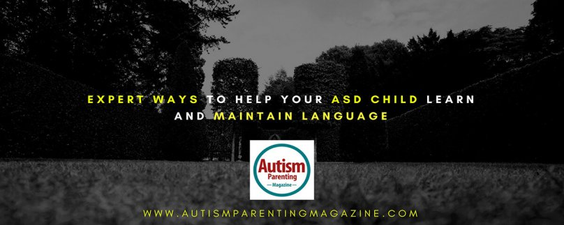 Expert Ways to Help Your ASD Child Learn and Maintain Language