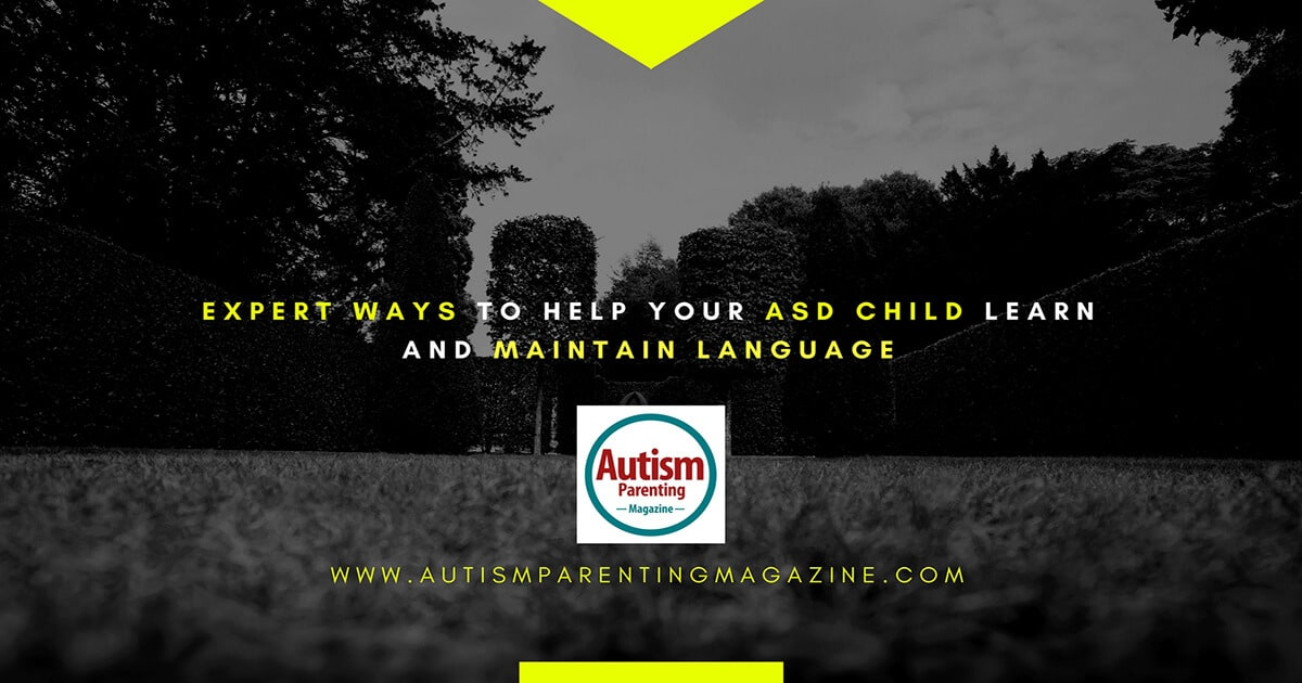 Expert Ways to Help Your ASD Child Learn and Maintain Language https://www.autismparentingmagazine.com/ways-to-help-asd-child-learn-maintain-language
