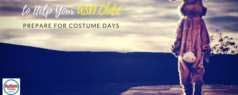 3 Simple Ways to Help Your ASD Child Prepare for Costume Days