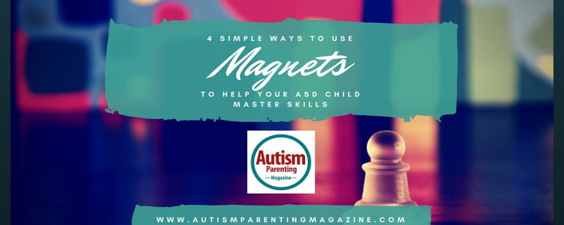 4 Simple Ways to Use Magnets to Help Your ASD Child Master Skills