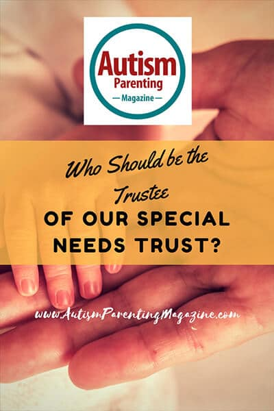 Who Should be the Trustee of our Special Needs Trust?  http://www.autismparentingmagazine.com/special-needs-trust/