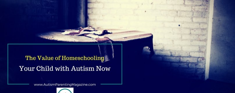 The Value of Homeschooling Your Child with Autism Now