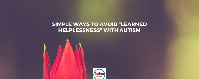 "Simple Ways to Avoid ""Learned Helplessness"" with Autism"