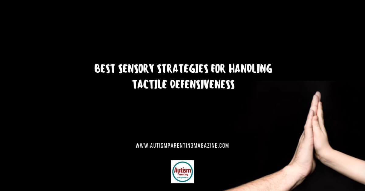 Best Sensory Strategies for Handling Tactile Defensiveness https://www.autismparentingmagazine.com/sensory-strategies-handling-tactile-defensiveness
