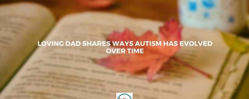 Loving Dad Shares Ways Autism Has Evolved Over Time
