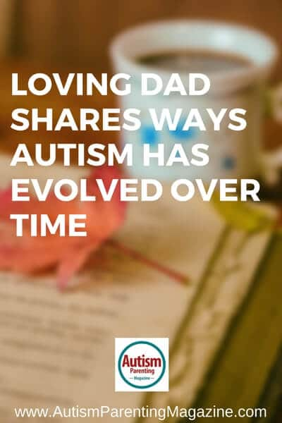 Loving Dad Shares Ways Autism Has Evolved Over Time https://www.autismparentingmagazine.com/dad-shares-ways-autism-evolved