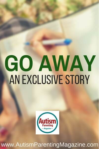 Go Away: An Exclusive Short Story https://www.autismparentingmagazine.com/go-away-exclusive-story