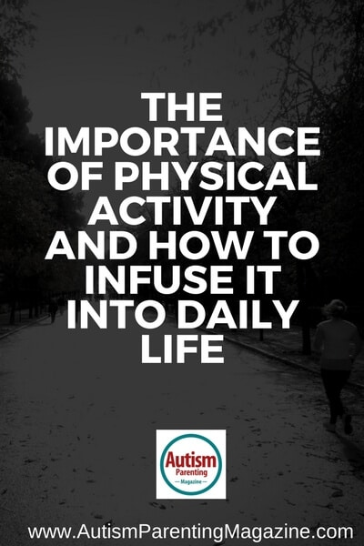 The Importance of Activity and How to Include it in Daily Life https://www.autismparentingmagazine.com/importance-of-activity-in-daily-life