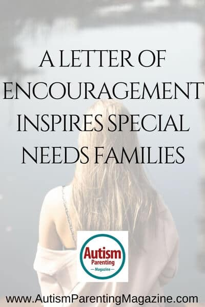 A Letter of Encouragement Inspires Special Needs Families https://www.autismparentingmagazine.com/letter-inspires-special-needs-families
