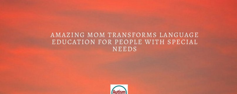 Amazing Mom Transforms Language Education for People With Special Needs