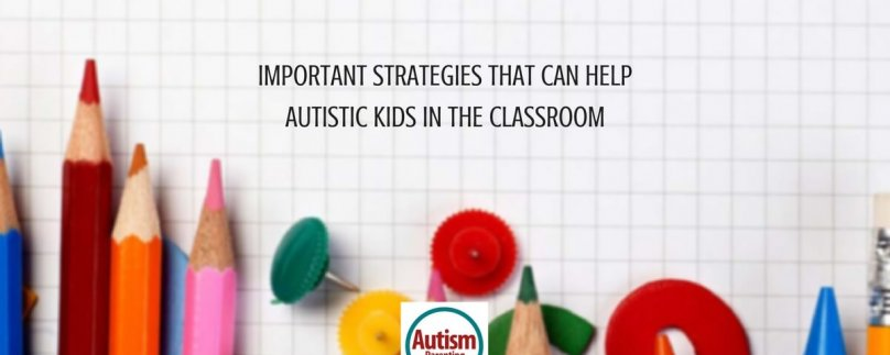 Important Strategies that Can Help Autistic Kids in the Classroom