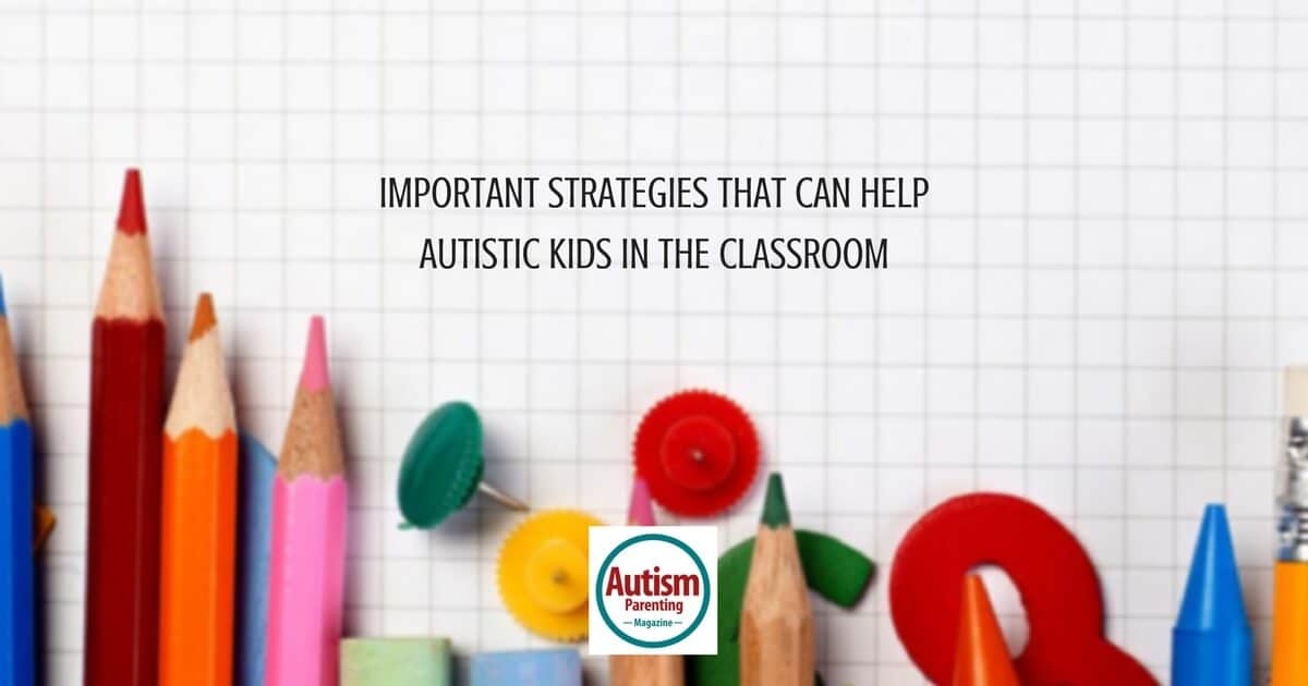 Important Strategies that Can Help Autistic Kids in the Classroom https://www.autismparentingmagazine.com/strategies-helping-autistic-kids-in-classroom