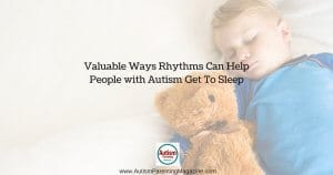 Valuable Ways Rhythms Can Help People with Autism Get To Sleep