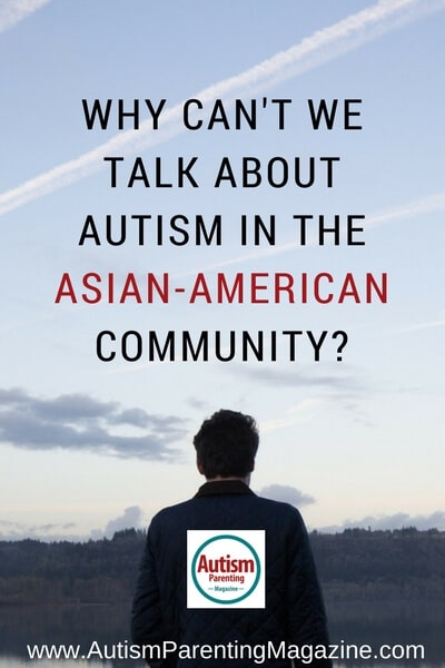 Why Can't We Talk About Autism in the Asian-American Community? https://www.autismparentingmagazine.com/autism-asian-american-community