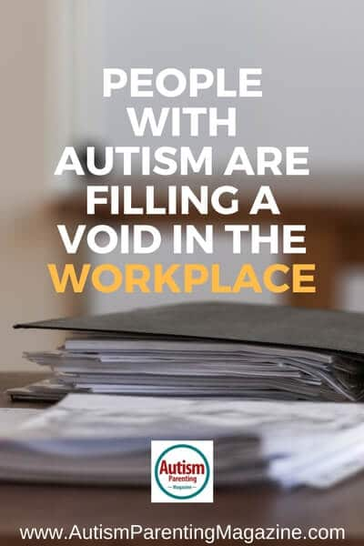 People with Autism Are Filling a Void in the Workplace https://www.autismparentingmagazine.com/autism-filling-a-void-in-the-workplace